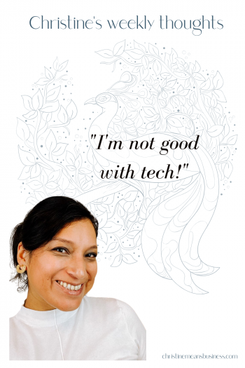 Christine's weekly thoughts I am not good with tech