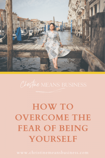 How to overcome the fear of being yourself